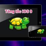 Một vài mẹo nhỏ giúp cải thiện đáng kể hiệu năng cho iOS 9
